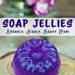 Jelly Soap Making – Sparkly, Jiggly, Soapy Fun Jellies!